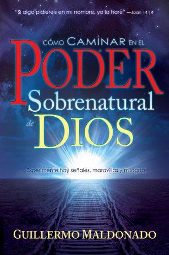 Como Caminar en el Poder Sobrenatural de Dios = How to Walk in the Supernatural Power of God
