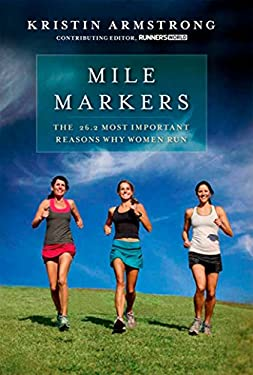 Mile Markers: The 26.2 Most Important Reasons Why Women Run 9781609611064