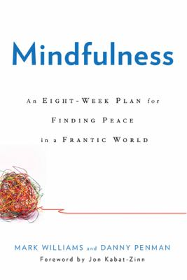 Mindfulness: An Eight-Week Plan for Finding Peace in a Frantic World 9781609611989