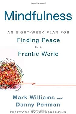 Mindfulness: An Eight-Week Plan for Finding Peace in a Frantic World 9781609618957