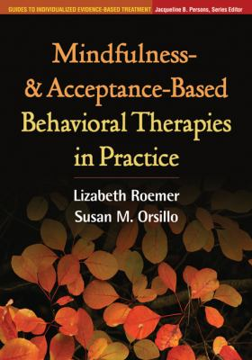 Mindfulness- And Acceptance-Based Behavioral Therapies in Practice 9781606239995