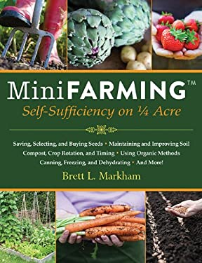 Mini Farming: Self-Sufficiency on 1/4 Acre 9781602399846