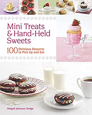 Mini Treats & Hand-Held Sweets: 100 Delicious Desserts to Pick Up and Eat 9781600854675