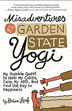 Misadventures of a Garden State Yogi: My Humble Quest to Heal My Colitis, Calm My Add, and Find the Key to Happiness 9781608681365
