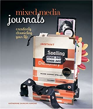 Mixed-Media Journals: Creatively Chronicling Your Life 9781600594762