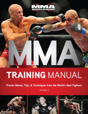 MMA Training Manual: Proven Moves, Tips, & Techinques from the World's Best Fighters, Volume II 9781600785054