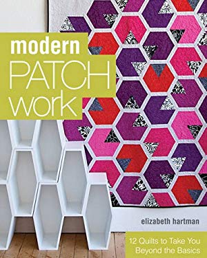 Modern Patchwork: 12 Quilts to Take You Beyond the Basics 9781607055488