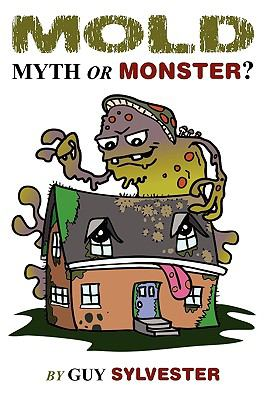 Mold: Myth or Monster? 9781608442317