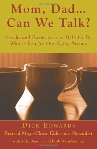 Mom, Dad ... Can We Talk?: Insight and Perspectives to Help Us Do What's Best for Our Aging Parents 9781604942408