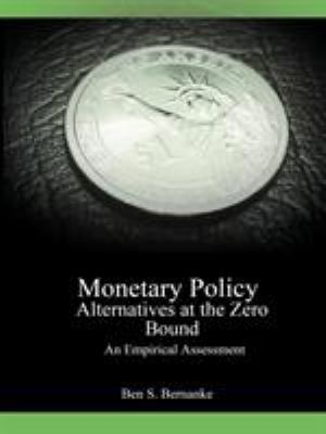 Monetary Policy Alternatives at the Zero Bound: An Empirical Assessment 9781607961055