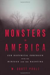 Monsters in America: Our Historical Obsession with the Hideous and the Haunting 13330487