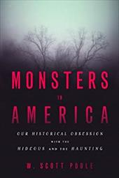 Monsters in America: Our Historical Obsession with the Hideous & the Haunting 21687220