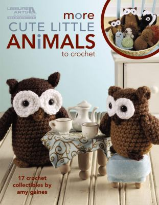 More Cute Little Animals to Crochet: 17 Crochet Collectibles 9781609000387