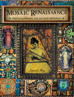 Mosaic Renaissance: Reviving Classic Tile Art with Millefiori 9781600611988