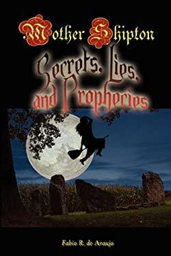 Mother Shipton: Secrets, Lies and Prophecies 9781609420086