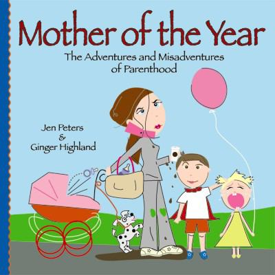 Mother of the Year (Leisure Arts #15959): The Adventures and Misadventures of Parenthood 9781601400765