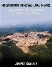 Mountaintop Removal Coal Mining: Why Mountains Are Going Missing and What We Can Do about It 7435284