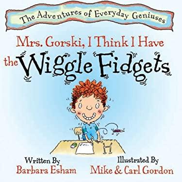 Mrs. Gorski, I Think I Have the Wiggle Fidgets 9781603364690