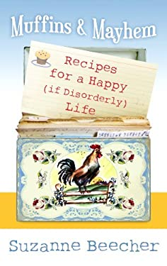 Muffins and Mayhem: Recipes for a Happy (If Disorderly) Life 9781602858725