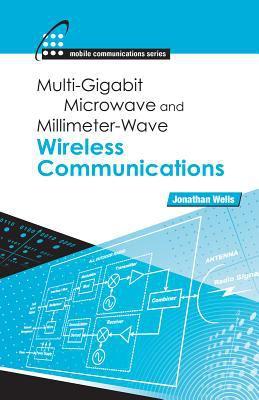 Multigigabit Microwave and Millimeter-Wave Wireless Communications 9781608070824