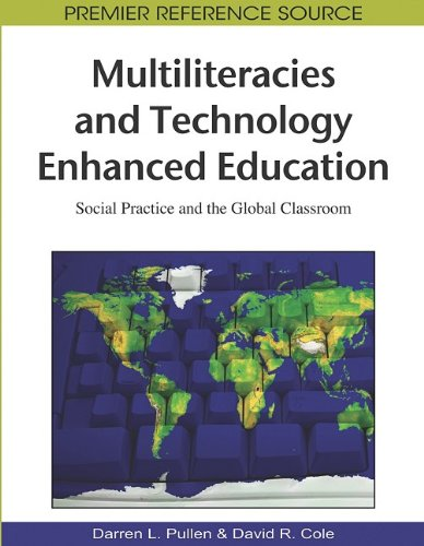 Multiliteracies and Technology Enhanced Education: Social Practice and the Global Classroom 9781605666730
