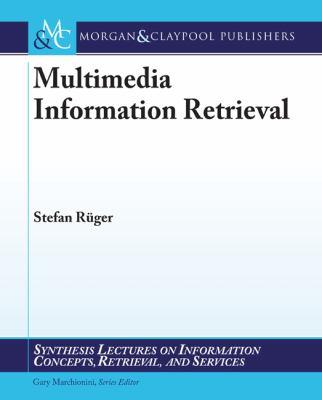 Multimedia Information Retrieval 9781608450978