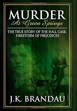 Murder at Green Springs: The True Story of the Hall Case, Firestorm of Prejudices 9781600372902