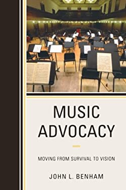 Music Advocacy: Moving from Survival to Vision 9781607097815