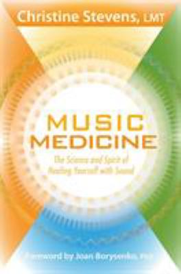 Music Medicine: The Science and Spirit of Healing Yourself with Sound 9781604077995