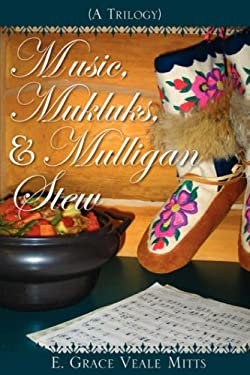 Music, Mukluks & Mulligan Stew 9781602663954