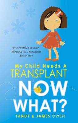My Child Needs a Transplant, Now What? 9781607999614