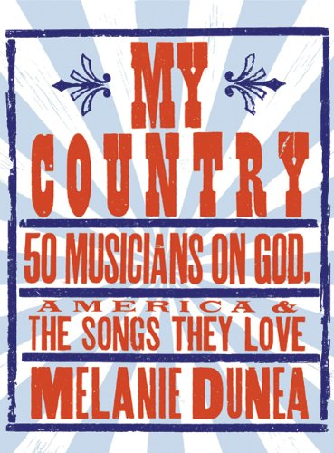 My Country: 50 Musicians on God, America & the Songs They Love 9781605296517
