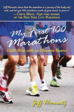 My First 100 Marathons: 2,620 Miles with an Obsessive Runner 9781602393189