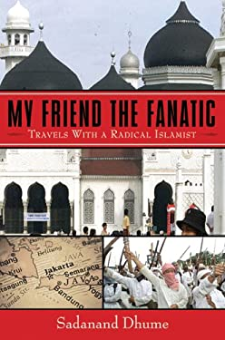 My Friend the Fanatic: Travels with a Radical Islamist 9781602396432