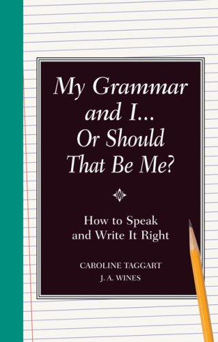 My Grammar and I or Should That Be Me?: Old School Ways to Improve Your English 9781606520260
