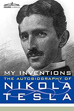 My Inventions: The Autobiography of Nikola Tesla 9781602060579
