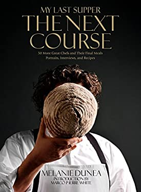 My Last Supper: The Next Course: 50 More Great Chefs and Their Final Meals: Portraits, Interviews, and Recipes 9781605290768