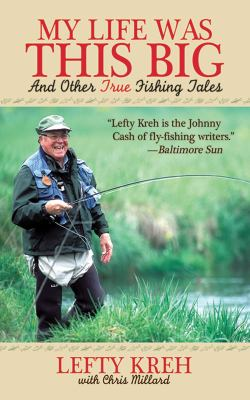 My Life Was This Big: And Other True Fishing Tales 9781602393592