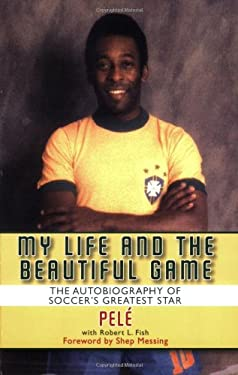 My Life and the Beautiful Game: The Autobiography of Pele 9781602391963