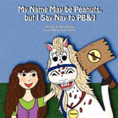 My Name May Be Peanuts, But I Say Nay to PB&J 9781609100179