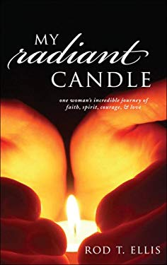 My Radiant Candle: One Woman's Incredible Journey of Faith, Spirit, Courage, & Love 9781606966525
