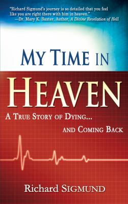 My Time in Heaven: A True Story of Dying and Coming Back 9781603741231