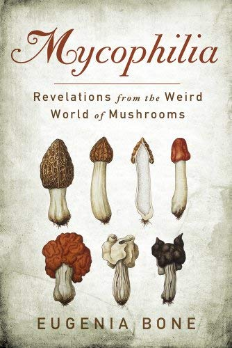Mycophilia: Revelations from the Weird World of Mushrooms 9781605294070
