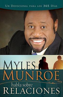 Myles Munroe Habla Sobre Relaciones: Un Devocional Para los 365 Dias = Myles Munroe Talks Obut Relationships 9781603742726