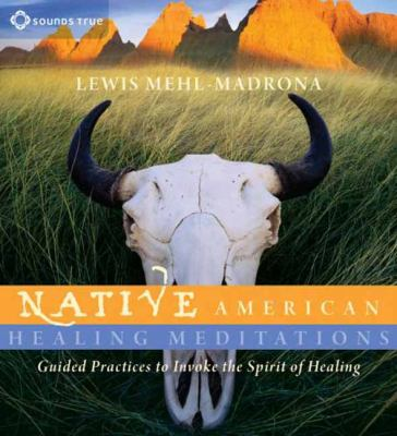 Native American Healing Meditations: Guided Practices to Invoke the Spirit of Healing 9781604074468