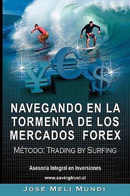 Navegando En La Tormenta de Los Mercados Forex - Metodo: Trading by Surfing 9781607960225