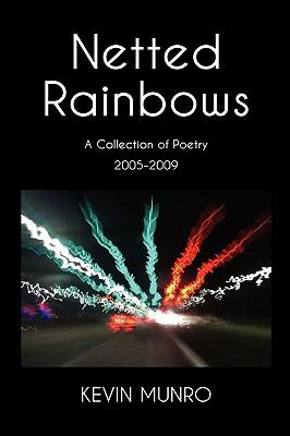 Netted Rainbows a Collection of Poetry 2005-2009 9781608608324