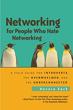 Networking for People Who Hate Networking: A Field Guide for Introverts, the Overwhelmed, and the Underconnected 9781605095226