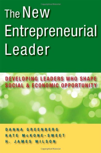 The New Entrepreneurial Leader: Developing Leaders Who Shape Social and Economic Opportunity 9781605093444