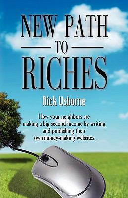 New Path to Riches: How Your Neighbors Are Making a Big Second Income by Writing and Publishing Their Own Money-Making Websites 9781601459886